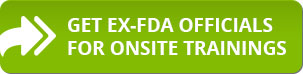Get Ex-FDA Officials for Onsite Trainings
