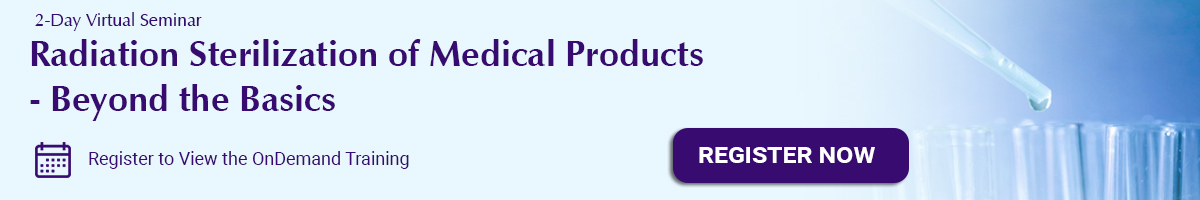 Radiation Sterilization of Medical Products - Beyond the Basics