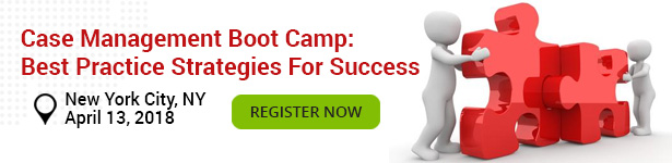 Case Management Boot Camp: Best Practice Strategies For Success