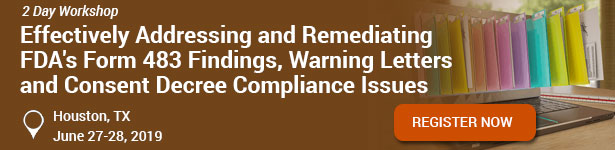 Effectively Addressing and Remediating FDA's Form 483 Findings, Warning Letters and Consent Decree Compliance Issues