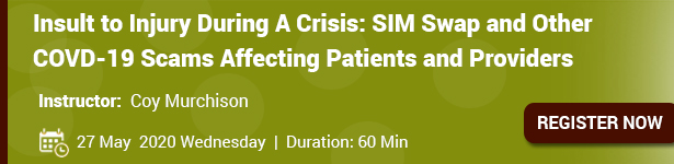 SIM Swap and Other COVD-19 Scams Affecting Patients and Providers