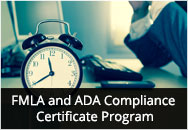 FMLA and ADA Compliance Certificate Program: Everything You Ever Wanted to Know